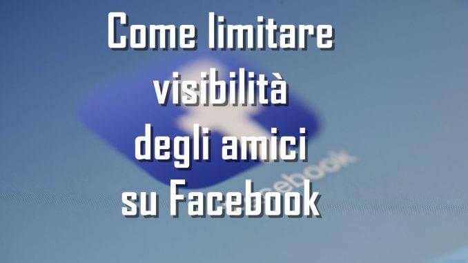 Come limitare visibilità degli amici su Facebook