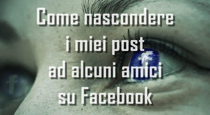 Come nascondere i miei post ad alcuni amici su Facebook