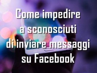 Come impedire a sconosciuti di inviare messaggi su Facebook