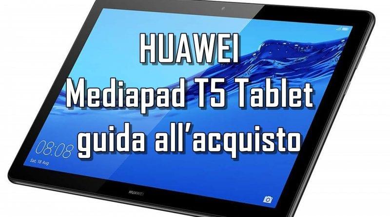 HUAWEI Mediapad T5 Tablet guida all'acquisto